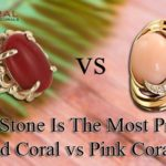 Which One Is Precious Stone? Red or Pink Coral?