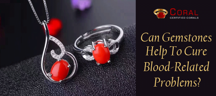 Can Gemstones help to cure blood related problems