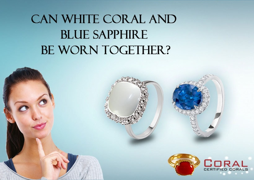 Can White Coral and Blue Sapphire Be Worn Together