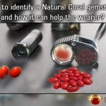 How to identify a Natural Coral gemstone and how it can help the wearer?